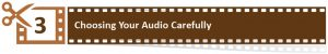 3. Choosing Your Audio Carefully