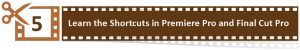 5. Learn the Shortcuts in Premiere Pro and Final Cut Pro