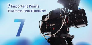 7 Important Tips to Become A Pro Filmmaker