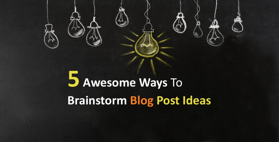 5 Awesome Ways To Brainstorm Blog Post Ideas